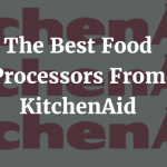 The Best Kitchenaid Food Processors
