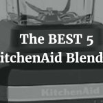 The BEST 5 KitchenAid Blenders