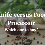 Knife versus Food Processor – Which one to buy?