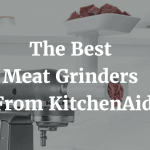 The Best Meat Grinders From KitchenAid