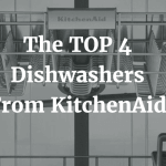The TOP 4 Dishwashers From KitchenAid