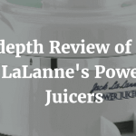 Indepth Review of Jack LaLanne Power Juicers