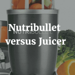 Nutribullet versus Juicer: What should I buy?